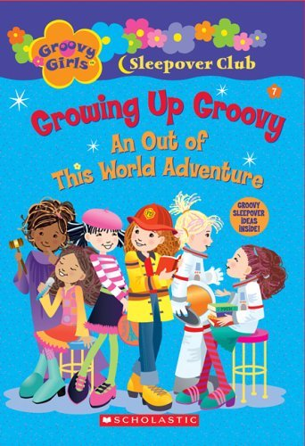Groovy Girls Sleepover Club #7:: Growing Up Groovy: An Out of This World Adventure (Groovy Girls Sleepover Club) by Robin Epstein (2006-08-01) Groovy Girls Club