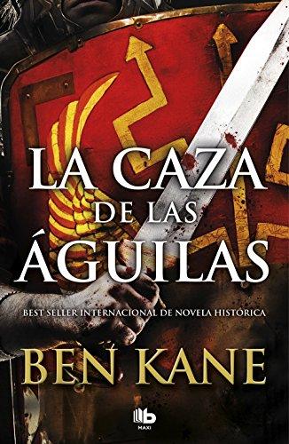 La caza de las águilas (Águilas de Roma 2) (MAXI) por Ben Kane