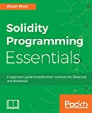 #10: Solidity Programming Essentials: A beginner's guide to build smart contracts for Ethereum and blockchain