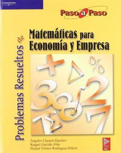 Problemas resueltos de matemáticas para economía y empresa por ÁNGELES CÁMARA SÁNCHEZ
