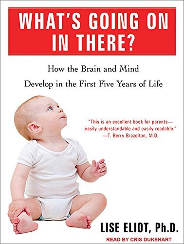 What's Going on in There?: How the Brain and Mind Develop in the First Five Years of Life by Lise Eliot Ph.D. (2012-03-12)