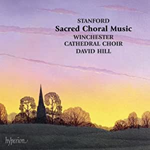 Stanford: Sacred Choral Music (Winchester Cathedral Choir; David Hill) (Hyperion: CDS44311/3)