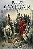 Julius Caesar: A Life From Beginning to End (Gallic Wars, Ancient Rome, Civil War, Roman Empire, Augustus Caesar, Cleopatra, Plutarch, Pompey, Suetonius): Volume 4 (One Hour History Military Generals)