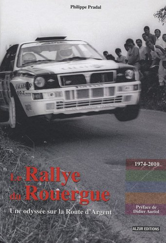 Le Rallye du Rouergue : Une odyssée sur la Route d'Argent par Philippe Pradal