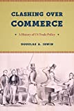 Clashing over Commerce – A History of US Trade Policy (Markets and Governments in Economic History)