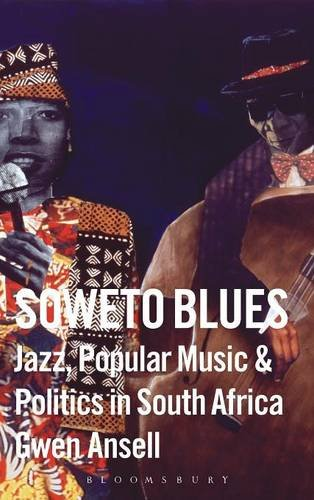 Soweto Blues: Jazz and Politics in South Africa