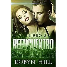 Reencuentro - Libro 3: (Romántica Contemporánea)