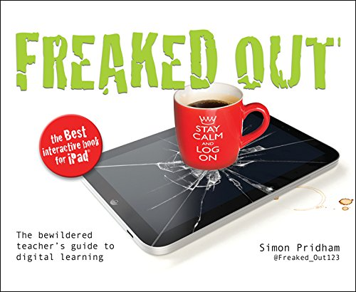 Freaked Out: The Bewildered Teachers Guide to Digital Learning