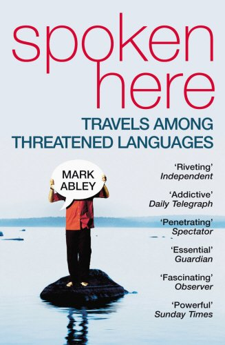 Spoken Here: Travel Among Threatened Languages por Mark Abley