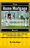 The Home Mortgage Book: Insider Information Your Banker & Broker Don't Want You to Know by Dale Mayer (2008-01-15)