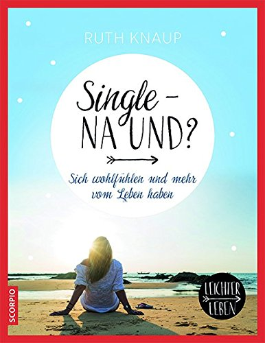 Single - na und?: Sich wohlfühlen und mehr vom Leben haben (Leichter Leben)