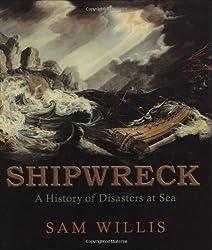 Shipwreck: A History of Disasters at Sea by Sam Willis (2009-01-28)