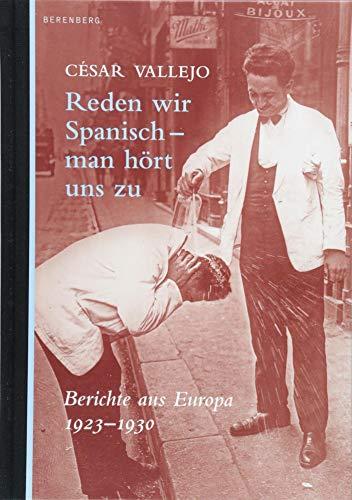 Reden wir Spanisch - man hört uns zu: Berichte aus Europa 1923 - 1930