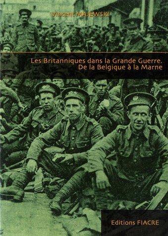 Les Britanniques dans la Grande Guerre : De la Belgique à la Marne