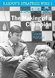 Karpov's Strategic Wins 1: The Making of a Champion 1961-1985
