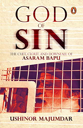 God of Sin: The Cult, Clout and Downfall of Asaram Bapu (English Edition)