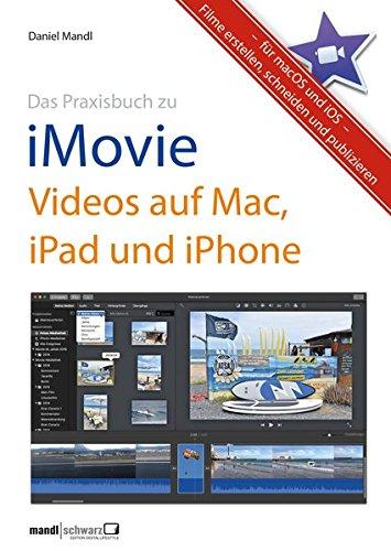 Das Praxisbuch zu iMovie - Videos auf Mac, iPad und iPhone: Filme erstellen, schneiden und publizieren - für macOS und iOS