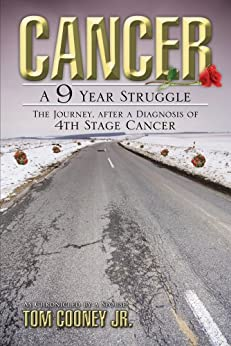 Cancer A 9 Year Struggle: The Journey After A Diagnosis of 4th Stage Cancer by [Cooney Jr., Tom]