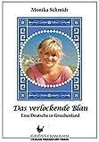 Das verlockende Blau: Eine Deutsche in Griechenland - Monika Schmidt