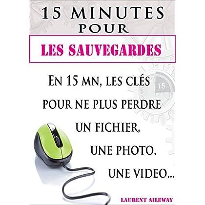 15 minutes pour les sauvegardes: En 15 mn, les clés pour ne plus perdre un fichier, une photo, une vidéo