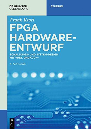 FPGA Hardware-Entwurf: Schaltungs- und System-Design mit VHDL und C/C++ (De Gruyter Studium) (German Edition) por Frank Kesel