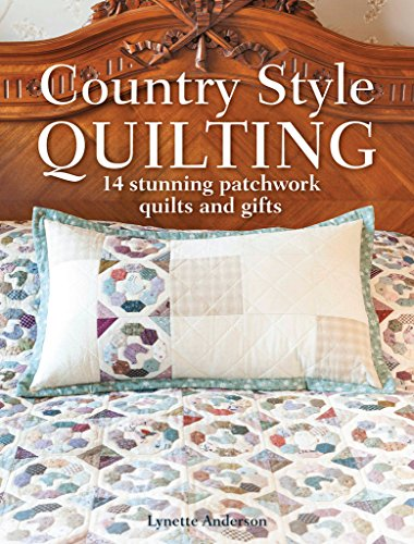 Country Style Quilting: 14 stunning patchwork quilts and gifts -