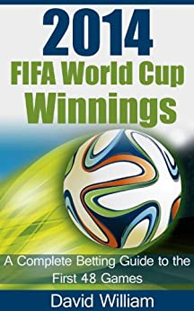 2014 FIFA World Cup Winnings: A Complete Professional Betting Guide for the all teams (English Edition) von [William, David]