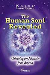The Human Soul Revealed: Unlocking the Mysteries from Beyond (English Edition)