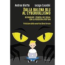 Dalla balena blu al cyberbullismo. Affrontare i pericoli dei social con la psicologia positiva