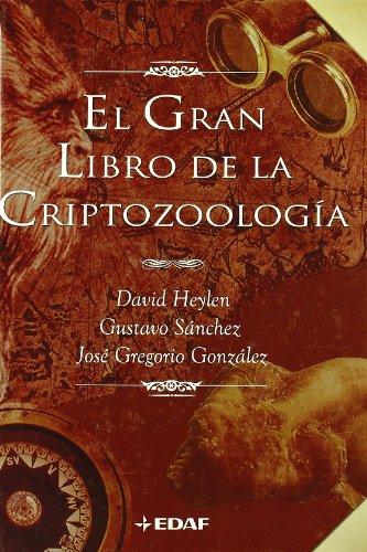 Gran Libro De La Criptozoologia, El (Mundo mágico y heterodoxo) por Gustavo Sánchez Romero