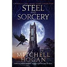 Steel and Sorcery: A Novella and Short Story Collection