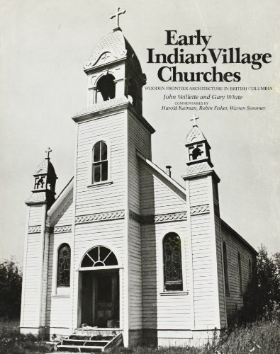 Early Indian village churches: Wooden frontier architecture in British Columbia