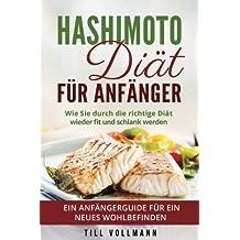 Hashimoto Diät für Anfänger: Wie Sie durch die richtige Diät wieder fit und schlank werden. Ein Anfängerguide für ein neues Wohlbefinden.