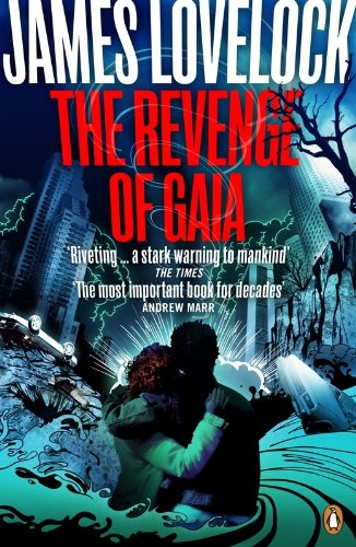 The Revenge of Gaia: Why the Earth is Fighting Back and How We Can Still Save Humanity (English Edition)