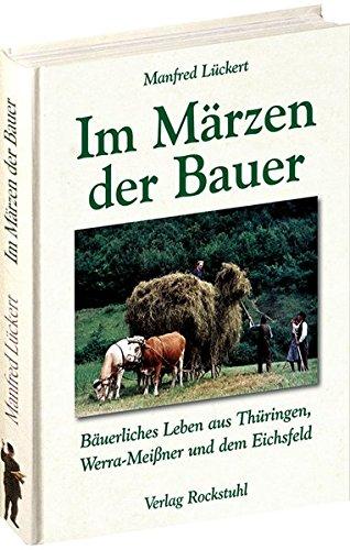 Im Märzen der Bauer ... Bäuerliches Leben, Mundart und Humor aus Thüringen, Werra-Meißner und dem Eichsfeld: 1880-1989