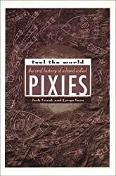 Fool The World: The Oral History of A Band Called Pixies: An Oral History of the Pixies by Caryn Ganz (2005-10-06)