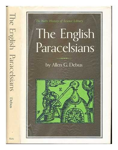 The English Paracelsians / by Allen G. Debus