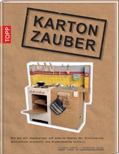 Preisvergleich Produktbild Karton-Zauber: Wie man mit Pappkartons und anderen Resten Spielwelten erschafft und Kinderträume erfüllt
