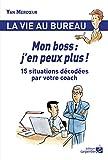 Mon boss - J'en peux plus ! : 15 situations décodées par votre coach