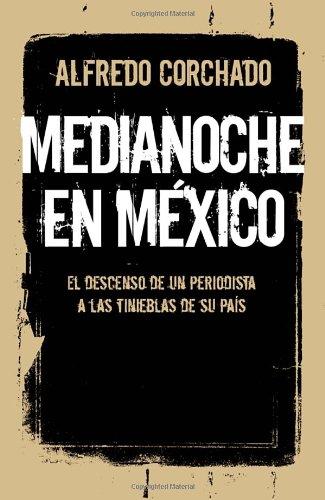 Medianoche en Mexico: El Descenso de un Periodista A las Tinieblas de su Pais = Midnight in Mexico (Vintage Espanol)
