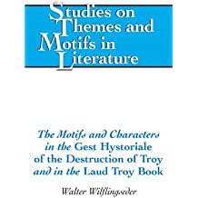 The Motifs and Characters in the Gest Hystoriale of the Destruction of Troy and in the Laud Troy Book (Studies on Themes and Motifs in Literature)