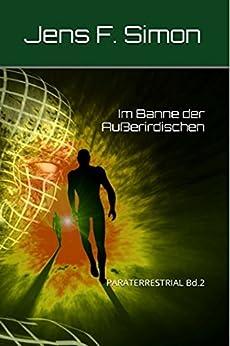 Im Banne der Außerirdischen (PARATERRESTRIAL 2) (German Edition) by [Simon, Jens F.]