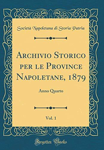 Archivio Storico per le Province Napoletane, 1879, Vol. 1: Anno Quarto (Classic Reprint)