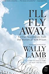 I'll Fly Away: Further Testimonies from the Women of York Prison by Wally Lamb (2008-10-21)