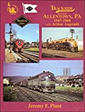 Trackside around Allentown, PA, 1947-1968 with Arthur Angstadt [Hardcover] by...