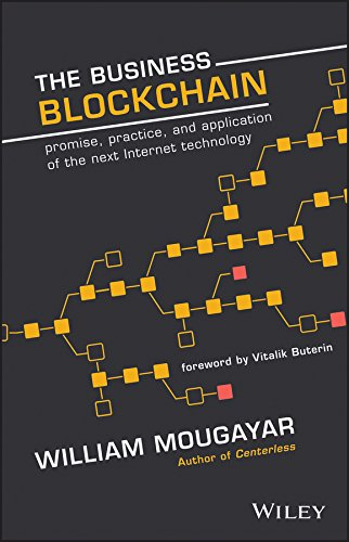 The Business Blockchain: Promise, Practice, and Application of the Next Internet Technology por William Mougayar