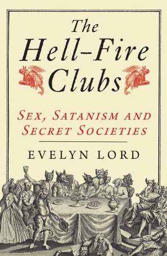 Price comparison product image The Hell Fire Clubs: Sex,  Satanism and Secret Societies
