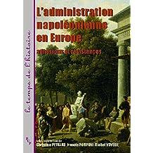 L'administration napoléonienne en Europe: Adhésions et résistances (Le temps de l'histoire) (French Edition)