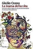 La trama della vita: La scienza della longevità e la cura dell'incurabile tra ricerca e false promesse