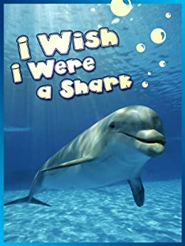 Childrens Book : I Wish I Were a Shark (Great Book for KIDS) Sharks Facts (Great Bedtime Story) (Animal Habitats and Books for Early/Beginner Readers 2) by [Jackson, Dan]